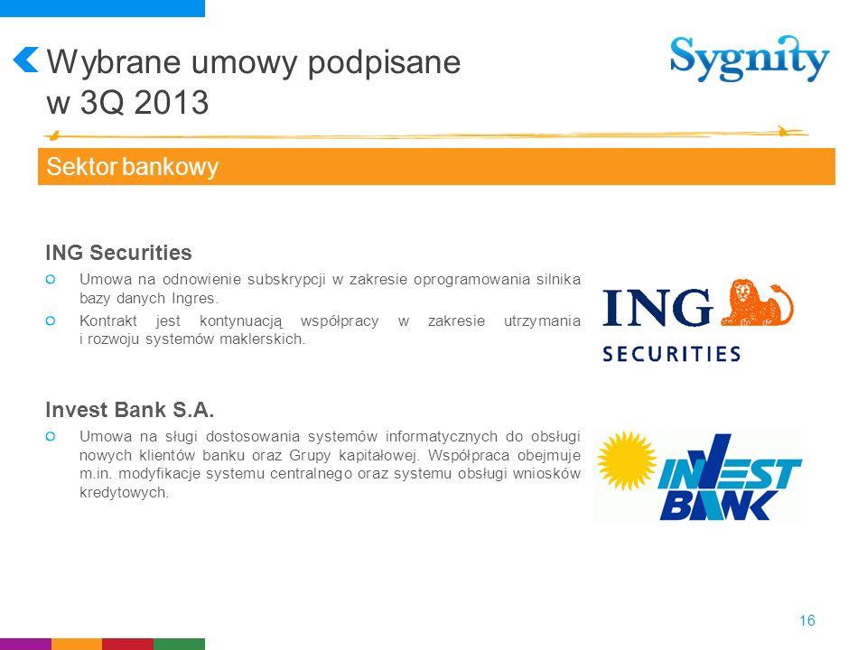 Wybrane umowy podpisane w 3Q 2013 16 Sektor bankowy ING Securities Umowa na odnowienie subskrypcji w zakresie oprogramowania silnika bazy danych Ingre