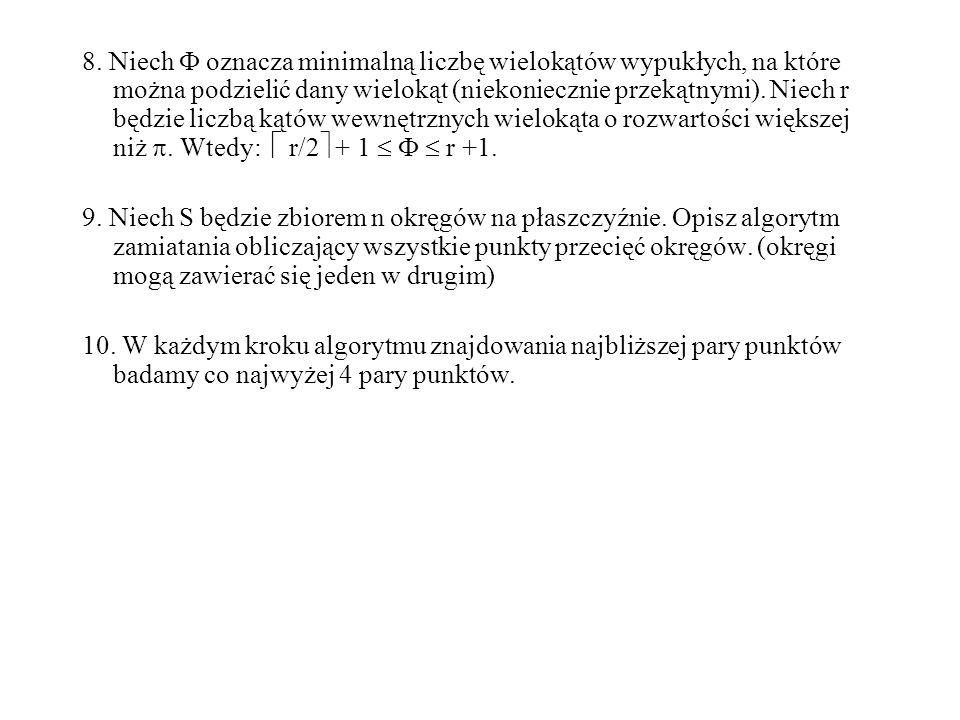 8. Niech oznacza minimalną liczbę wielokątów wypukłych, na które można podzielić dany wielokąt (niekoniecznie przekątnymi). Niech r będzie liczbą kątó