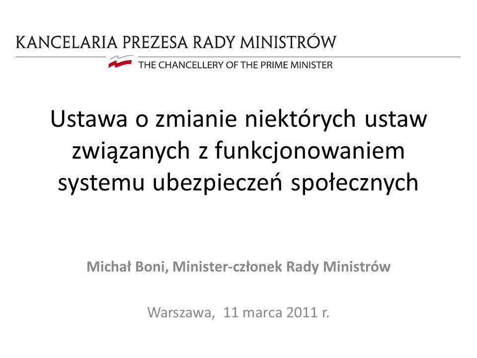 Ustawa o zmianie niektórych ustaw związanych z funkcjonowaniem systemu ubezpieczeń społecznych Michał Boni, Minister-członek Rady Ministrów Warszawa,