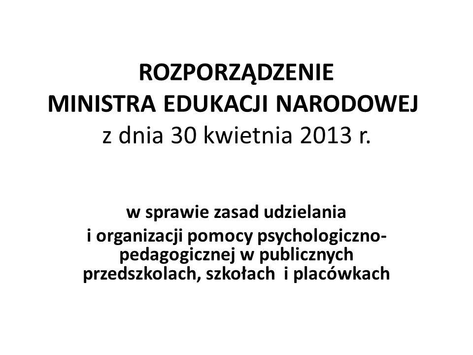ROZPORZĄDZENIE MINISTRA EDUKACJI NARODOWEJ z dnia 30 kwietnia 2013 r. w sprawie zasad udzielania i organizacji pomocy psychologiczno- pedagogicznej w