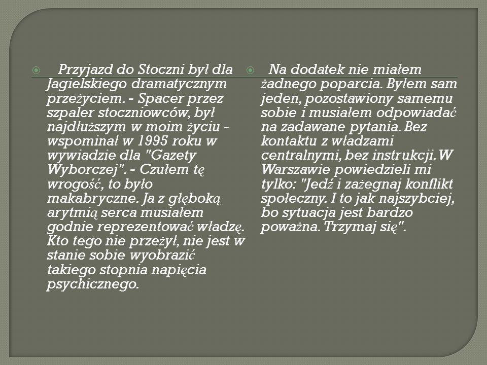 Przyjazd do Stoczni by ł dla Jagielskiego dramatycznym prze ż yciem.