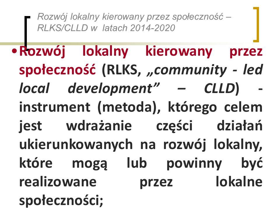 Rozwój lokalny kierowany przez społeczność – RLKS/CLLD w latach 2014-2020 Rozwój lokalny kierowany przez społeczność (RLKS, community - led local development – CLLD) - instrument (metoda), którego celem jest wdrażanie części działań ukierunkowanych na rozwój lokalny, które mogą lub powinny być realizowane przez lokalne społeczności;