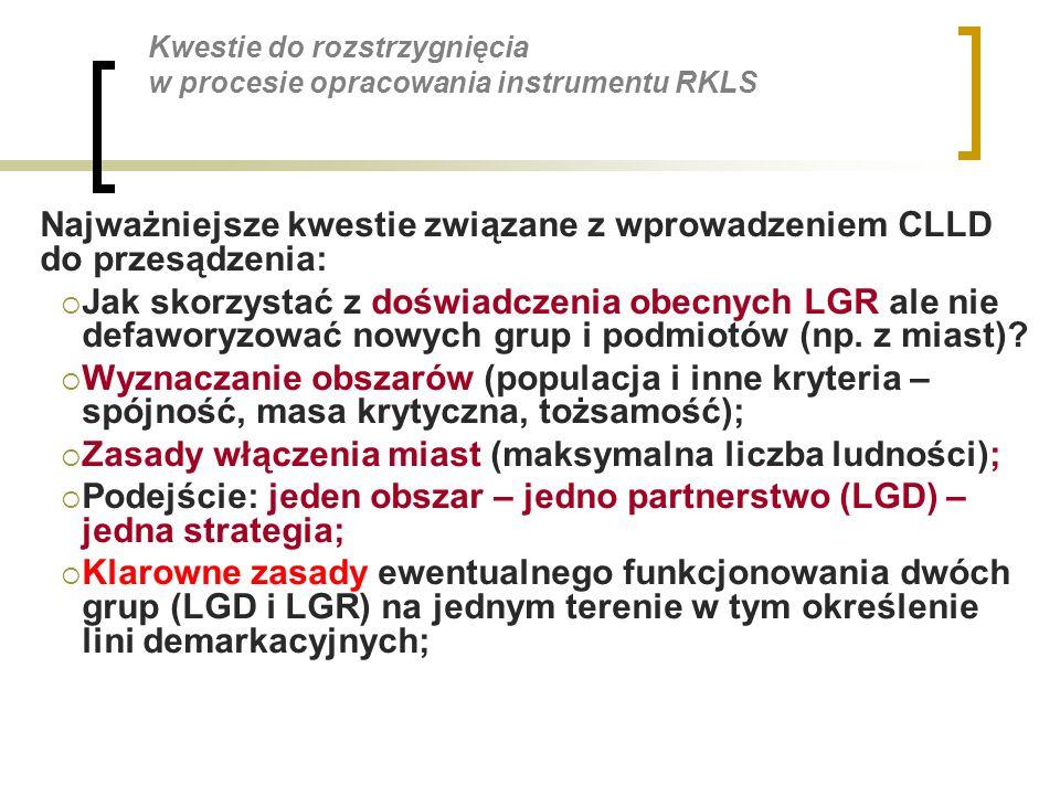Najważniejsze kwestie związane z wprowadzeniem CLLD do przesądzenia: Jak skorzystać z doświadczenia obecnych LGR ale nie defaworyzować nowych grup i podmiotów (np.