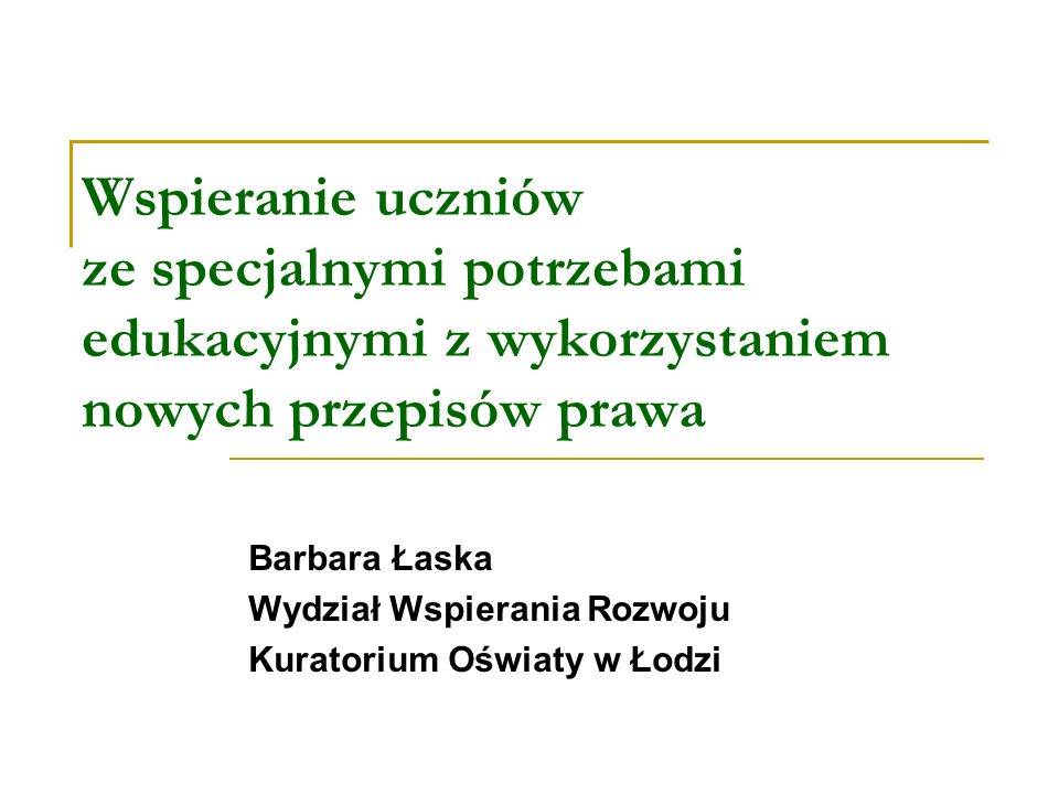 Wspieranie uczniów ze specjalnymi potrzebami edukacyjnymi z wykorzystaniem nowych przepisów prawa Barbara Łaska Wydział Wspierania Rozwoju Kuratorium