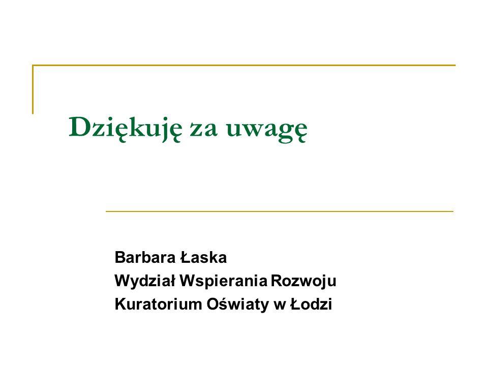 Dziękuję za uwagę Barbara Łaska Wydział Wspierania Rozwoju Kuratorium Oświaty w Łodzi