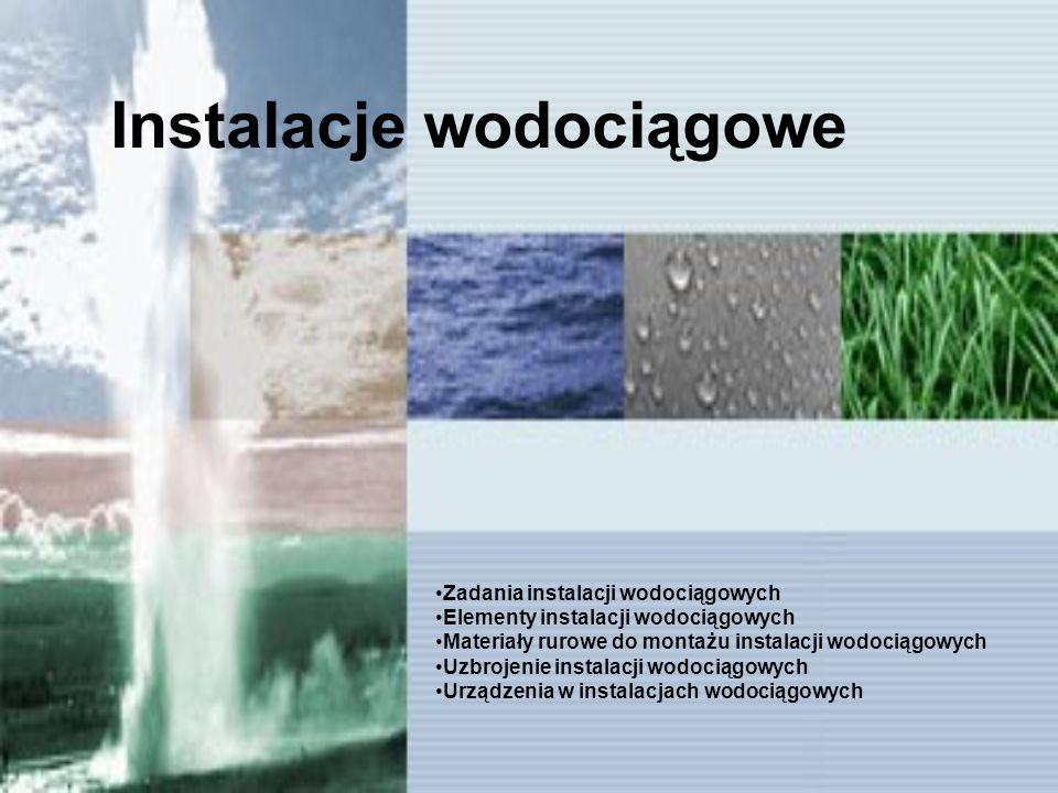 Instalacje wodociągowe Zadania instalacji wodociągowych Elementy instalacji wodociągowych Materiały rurowe do montażu instalacji wodociągowych Uzbroje