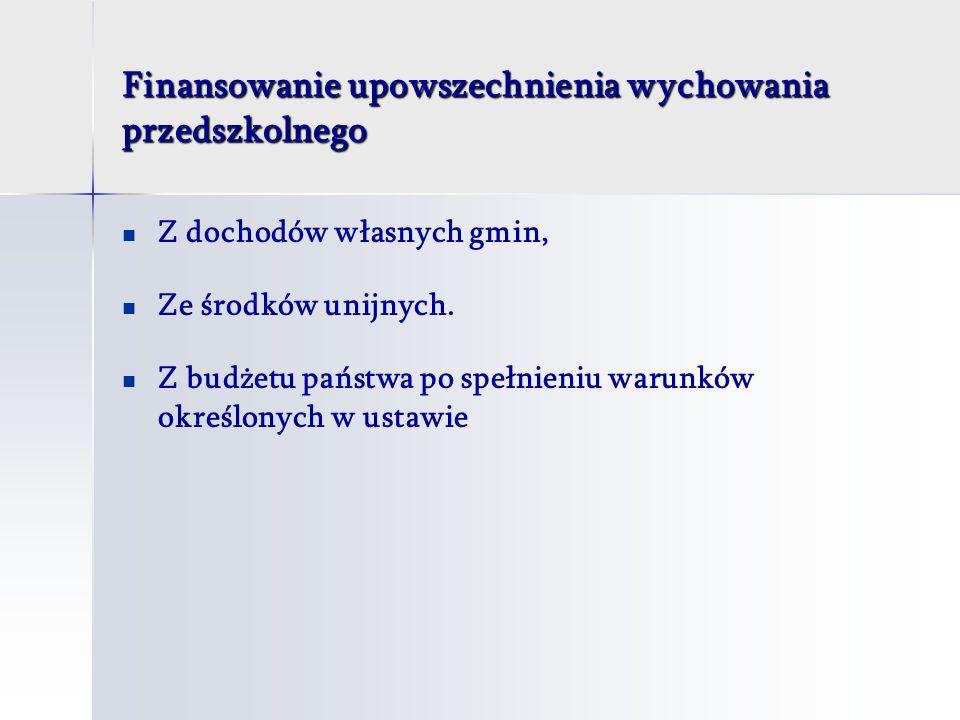 Finansowanie upowszechnienia wychowania przedszkolnego Z dochodów własnych gmin, Ze środków unijnych.