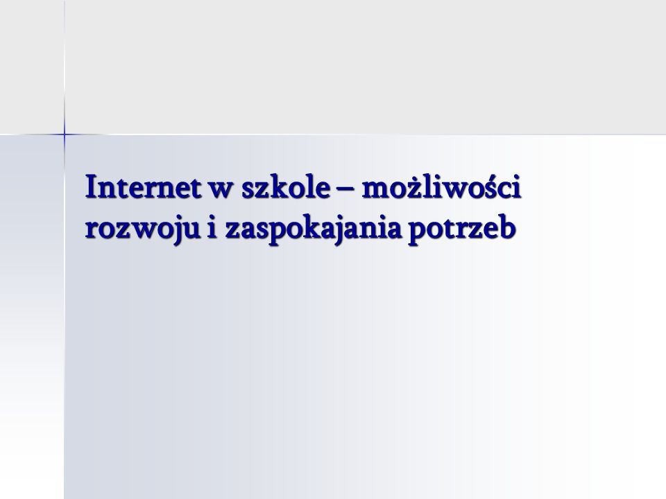 Internet w szkole – możliwości rozwoju i zaspokajania potrzeb