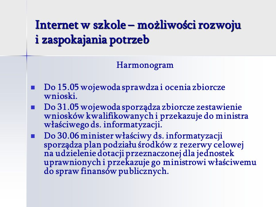 Internet w szkole – możliwości rozwoju i zaspokajania potrzeb Harmonogram Do 15.05 wojewoda sprawdza i ocenia zbiorcze wnioski.