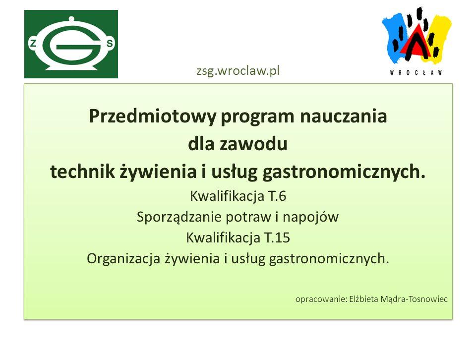 Przedmiotowy program nauczania dla zawodu technik żywienia i usług gastronomicznych. Kwalifikacja T.6 Sporządzanie potraw i napojów Kwalifikacja T.15