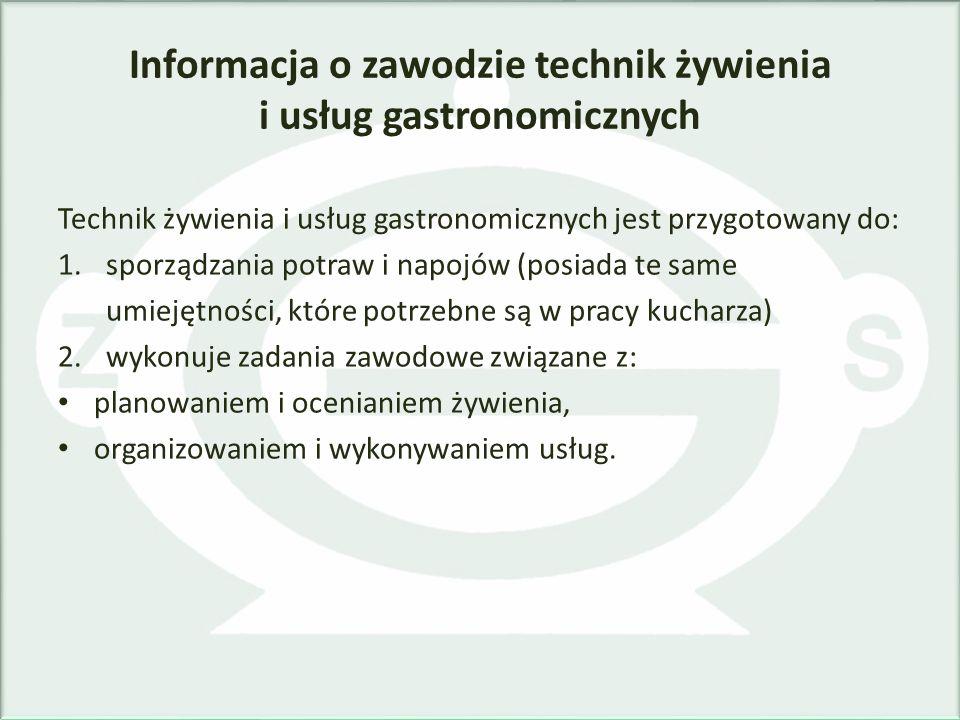Informacja o zawodzie technik żywienia i usług gastronomicznych Technik żywienia i usług gastronomicznych jest przygotowany do: 1.sporządzania potraw