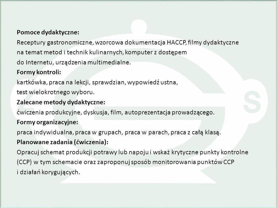 Pomoce dydaktyczne: Receptury gastronomiczne, wzorcowa dokumentacja HACCP, filmy dydaktyczne na temat metod i technik kulinarnych, komputer z dostępem
