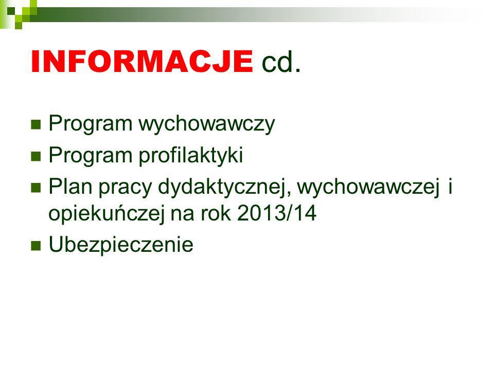 INFORMACJE cd. Program wychowawczy Program profilaktyki Plan pracy dydaktycznej, wychowawczej i opiekuńczej na rok 2013/14 Ubezpieczenie