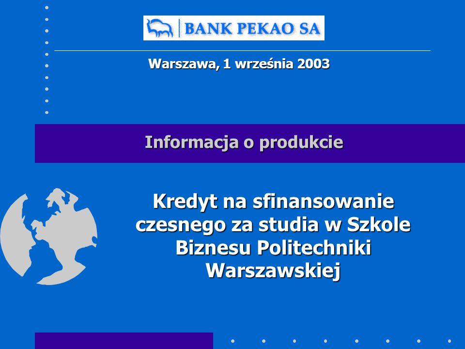 Informacja o produkcie Kredyt na sfinansowanie czesnego za studia w Szkole Biznesu Politechniki Warszawskiej Warszawa, 1 września 2003