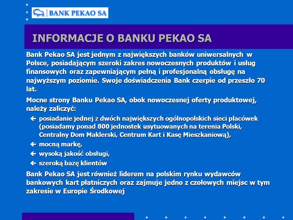 INFORMACJE O BANKU PEKAO SA Bank Pekao SA jest jednym z największych banków uniwersalnych w Polsce, posiadającym szeroki zakres nowoczesnych produktów i usług finansowych oraz zapewniającym pełną i profesjonalną obsługę na najwyższym poziomie.