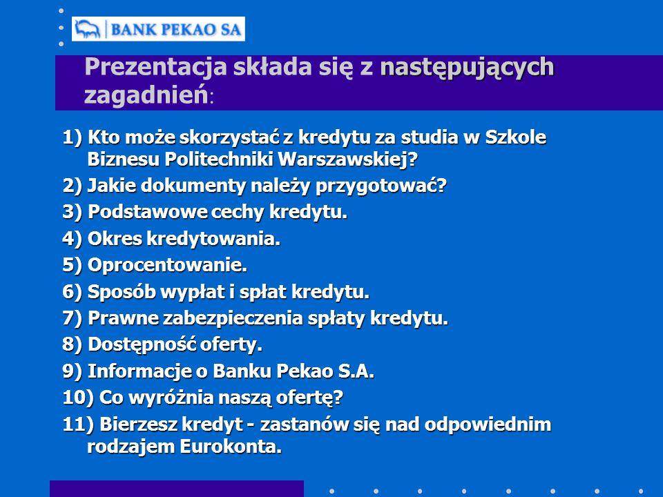 następujących Prezentacja składa się z następujących zagadnień : 1) Kto może skorzystać z kredytu za studia w Szkole Biznesu Politechniki Warszawskiej