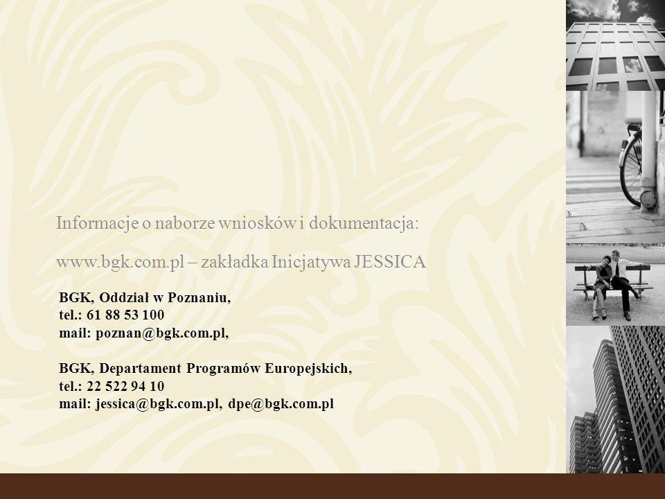 BGK, Oddział w Poznaniu, tel.: 61 88 53 100 mail: poznan@bgk.com.pl, BGK, Departament Programów Europejskich, tel.: 22 522 94 10 mail: jessica@bgk.com