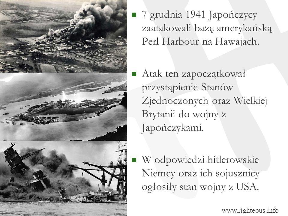 7 grudnia 1941 Japończycy zaatakowali bazę amerykańską Perl Harbour na Hawajach. Atak ten zapoczątkował przystąpienie Stanów Zjednoczonych oraz Wielki