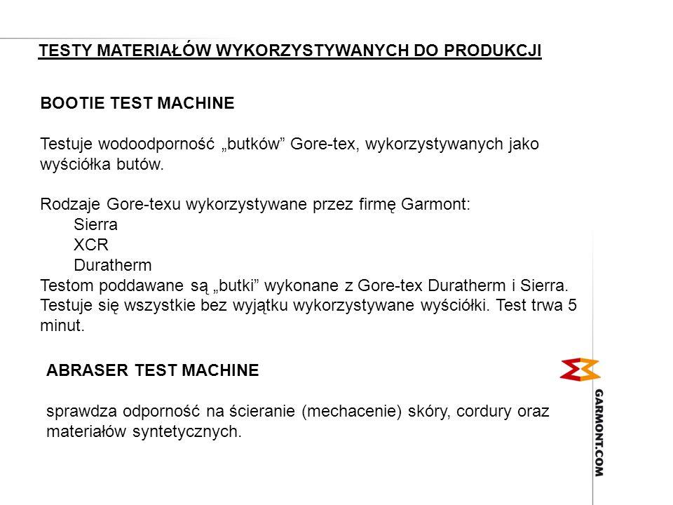 BOOTIE TEST MACHINE Testuje wodoodporność butków Gore-tex, wykorzystywanych jako wyściółka butów. Rodzaje Gore-texu wykorzystywane przez firmę Garmont