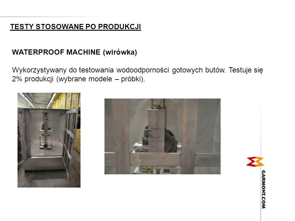 WATERPROOF MACHINE (wirówka) Wykorzystywany do testowania wodoodporności gotowych butów. Testuje się 2% produkcji (wybrane modele – próbki). TESTY STO