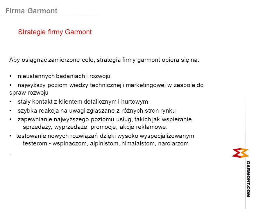 Firma Garmont Aby osiągnąć zamierzone cele, strategia firmy garmont opiera się na: nieustannych badaniach i rozwoju najwyższy poziom wiedzy techniczne