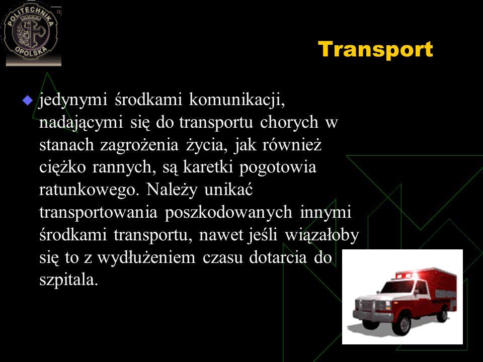 Transport jedynymi środkami komunikacji, nadającymi się do transportu chorych w stanach zagrożenia życia, jak również ciężko rannych, są karetki pogot