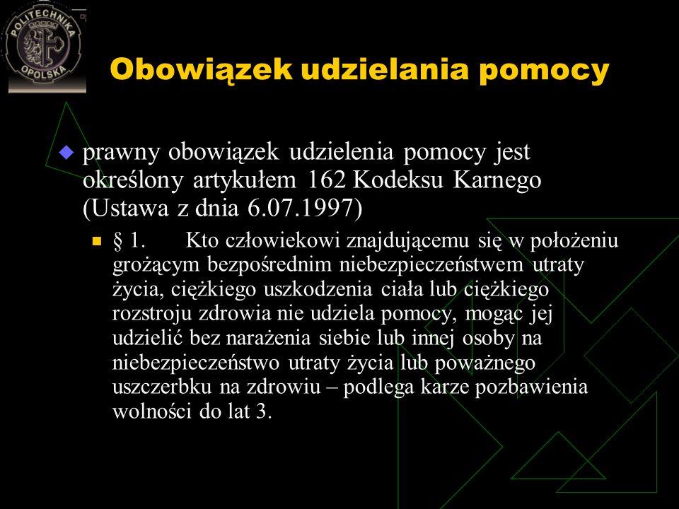 Obowiązek udzielania pomocy prawny obowiązek udzielenia pomocy jest określony artykułem 162 Kodeksu Karnego (Ustawa z dnia 6.07.1997) § 1. Kto człowie