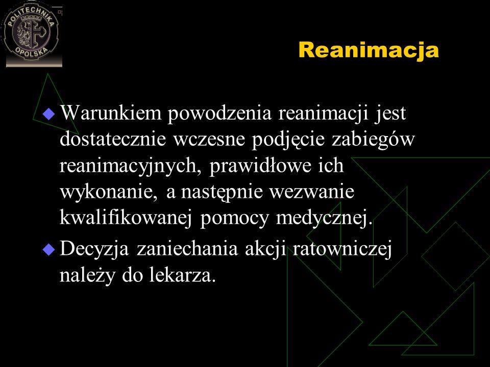 Reanimacja Warunkiem powodzenia reanimacji jest dostatecznie wczesne podjęcie zabiegów reanimacyjnych, prawidłowe ich wykonanie, a następnie wezwanie