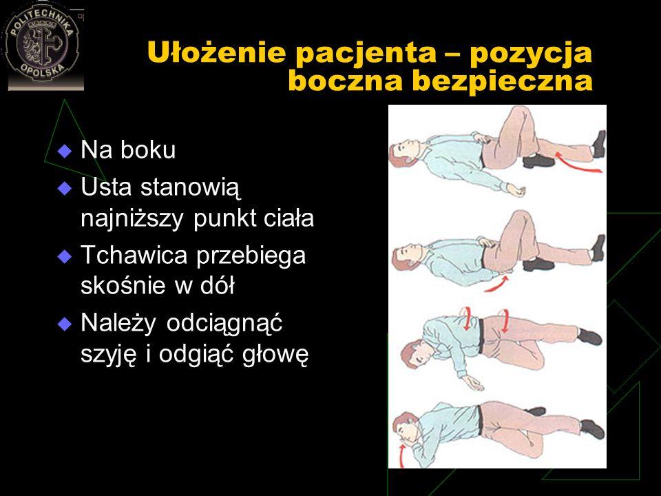 Ułożenie pacjenta – pozycja boczna bezpieczna Na boku Usta stanowią najniższy punkt ciała Tchawica przebiega skośnie w dół Należy odciągnąć szyję i od