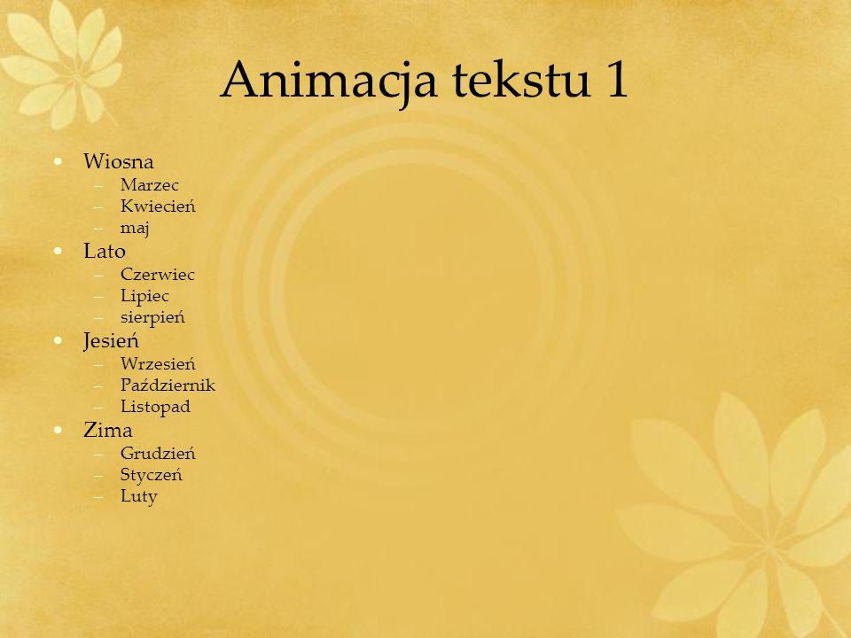 Animacja tekstu 1 Wiosna –Marzec –Kwiecień –maj Lato –Czerwiec –Lipiec –sierpień Jesień –Wrzesień –Październik –Listopad Zima –Grudzień –Styczeń –Luty