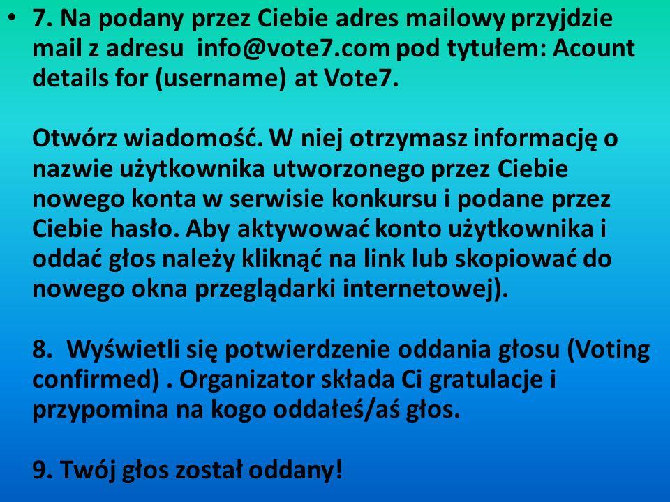 7. Na podany przez Ciebie adres mailowy przyjdzie mail z adresu info@vote7.com pod tytułem: Acount details for (username) at Vote7. Otwórz wiadomość.