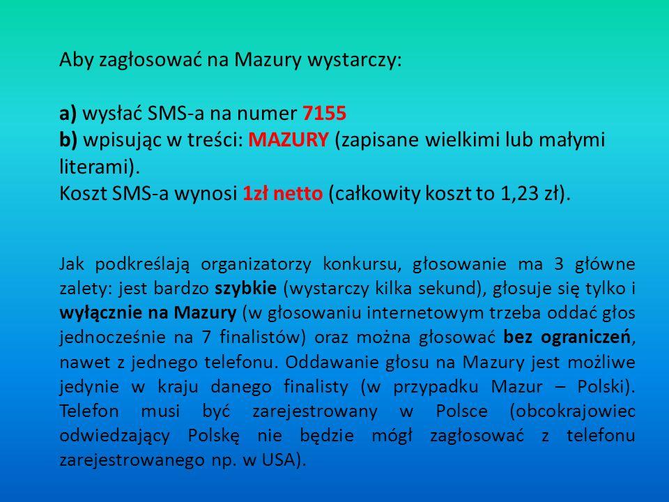 Aby zagłosować na Mazury wystarczy: a) wysłać SMS-a na numer 7155 b) wpisując w treści: MAZURY (zapisane wielkimi lub małymi literami).