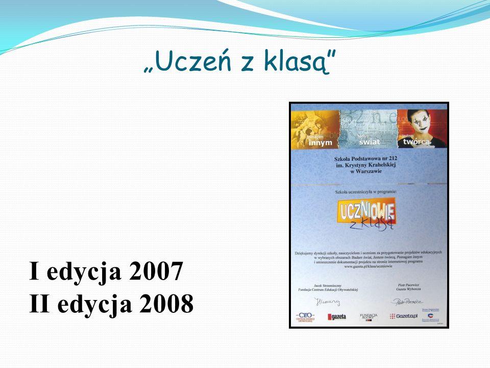 I edycja 2007 II edycja 2008 Uczeń z klasą