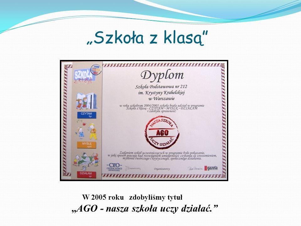 W 2005 roku zdobyliśmy tytuł AGO - nasza szkoła uczy działać. Szkoła z klasą
