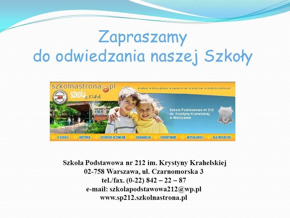 Zapraszamy do odwiedzania naszej Szkoły Szkoła Podstawowa nr 212 im. Krystyny Krahelskiej 02-758 Warszawa, ul. Czarnomorska 3 tel./fax. (0-22) 842 – 2