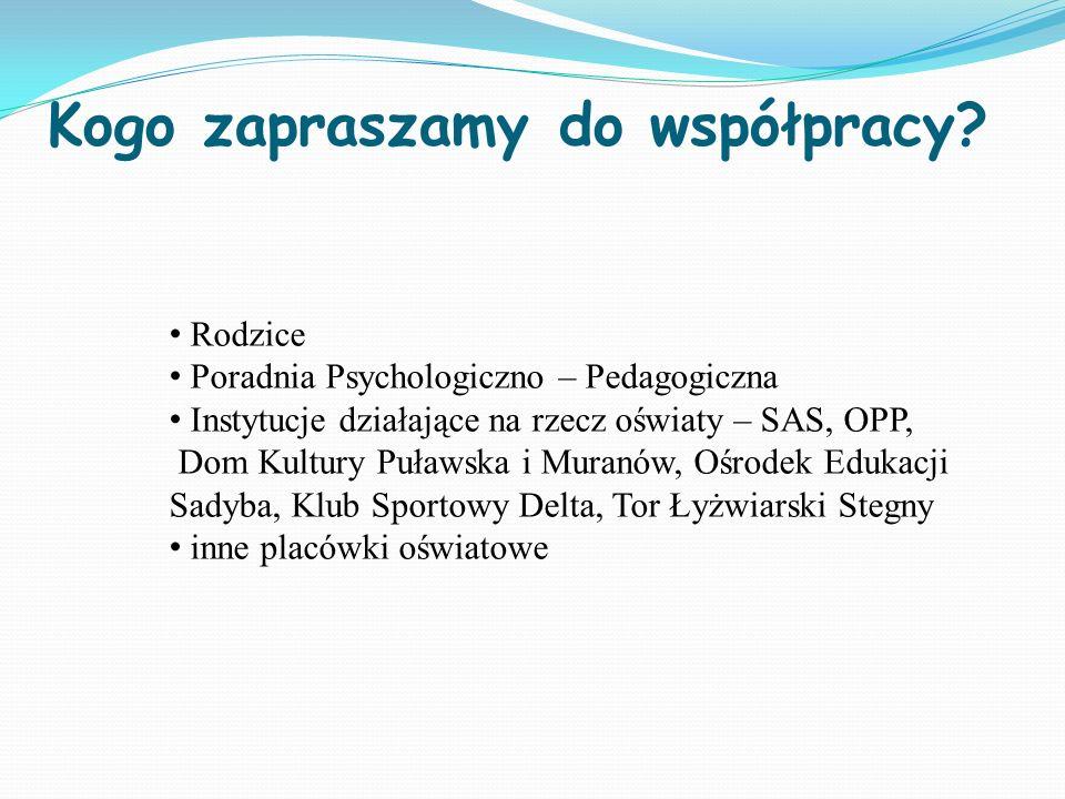 Kogo zapraszamy do współpracy? Rodzice Poradnia Psychologiczno – Pedagogiczna Instytucje działające na rzecz oświaty – SAS, OPP, Dom Kultury Puławska