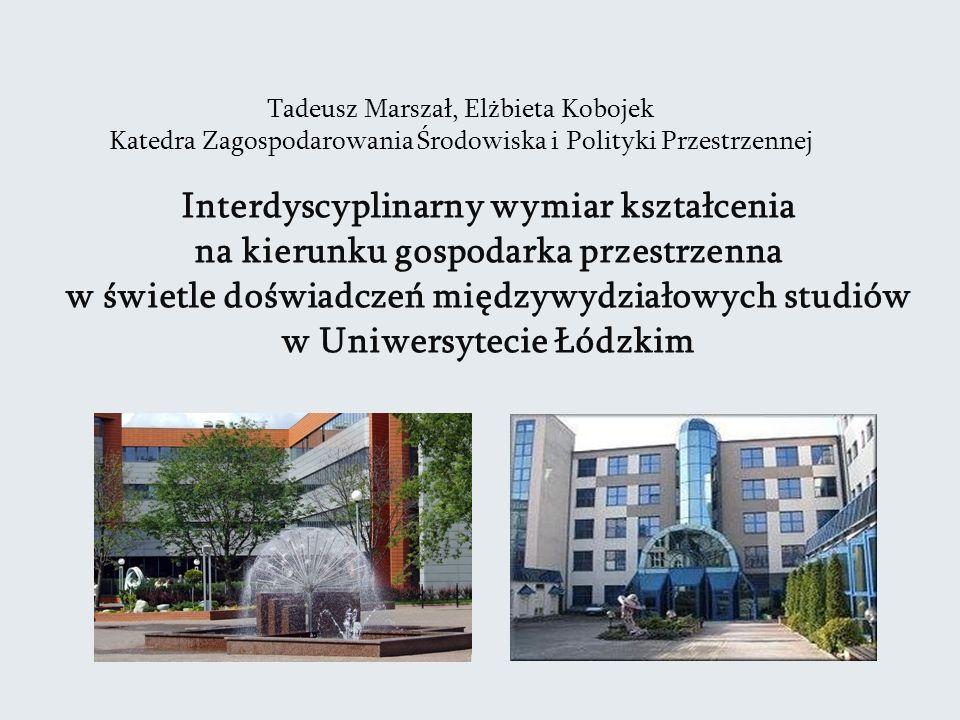 Interdyscyplinarny wymiar kształcenia na kierunku gospodarka przestrzenna w świetle doświadczeń międzywydziałowych studiów w Uniwersytecie Łódzkim Tad
