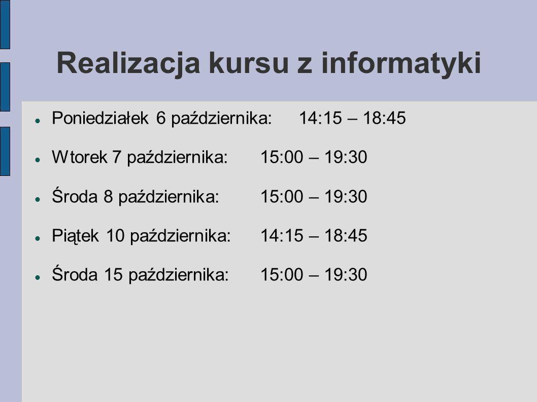 Realizacja kursu z informatyki Poniedziałek 6 października:14:15 – 18:45 Wtorek 7 października:15:00 – 19:30 Środa 8 października:15:00 – 19:30 Piątek