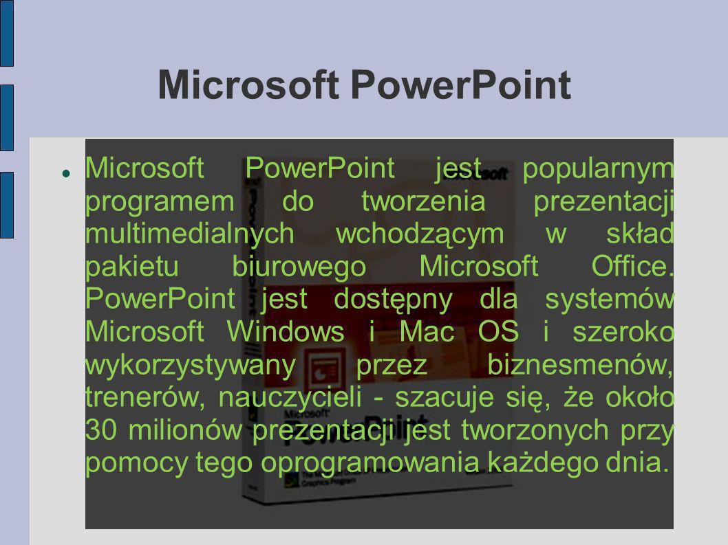 Microsoft PowerPoint Microsoft PowerPoint jest popularnym programem do tworzenia prezentacji multimedialnych wchodzącym w skład pakietu biurowego Micr