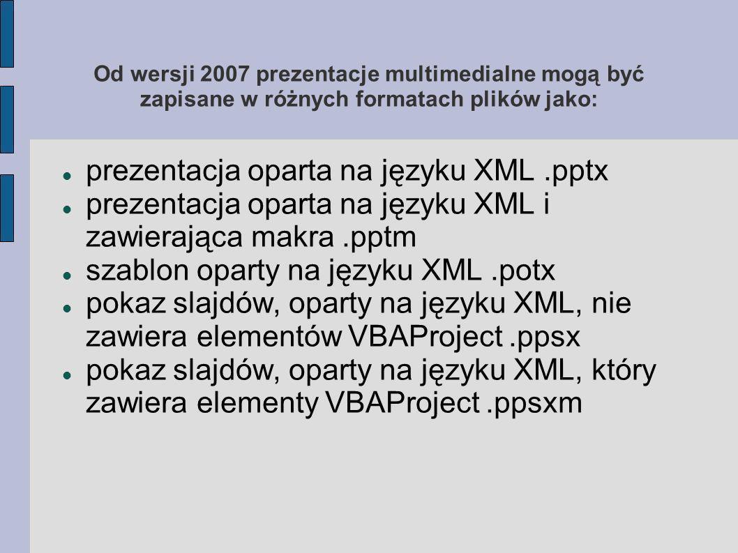 Od wersji 2007 prezentacje multimedialne mogą być zapisane w różnych formatach plików jako: prezentacja oparta na języku XML.pptx prezentacja oparta n