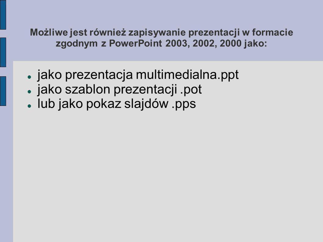 Możliwe jest również zapisywanie prezentacji w formacie zgodnym z PowerPoint 2003, 2002, 2000 jako: jako prezentacja multimedialna.ppt jako szablon pr
