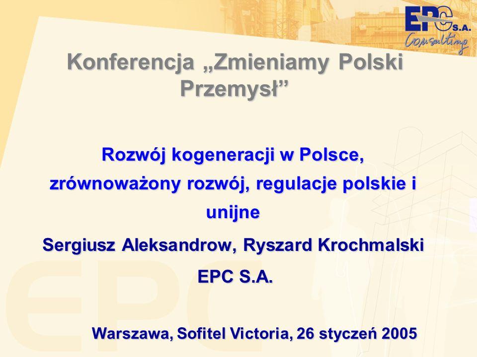 Konferencja Zmieniamy Polski Przemysł Rozwój kogeneracji w Polsce, zrównoważony rozwój, regulacje polskie i unijne Sergiusz Aleksandrow, Ryszard Krochmalski EPC S.A.