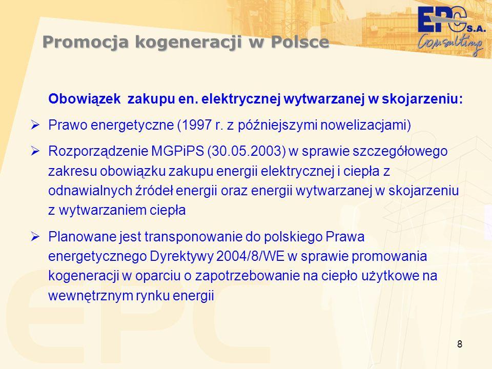 8 Promocja kogeneracji w Polsce Obowiązek zakupu en. elektrycznej wytwarzanej w skojarzeniu: Prawo energetyczne (1997 r. z późniejszymi nowelizacjami)