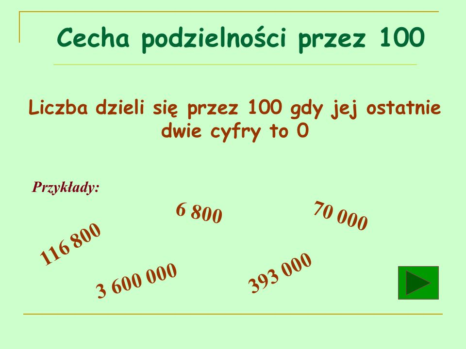 Liczba dzieli się przez 100 gdy jej ostatnie dwie cyfry to 0 Przykłady: 116 800 6 800 3 600 000 393 000 70 000