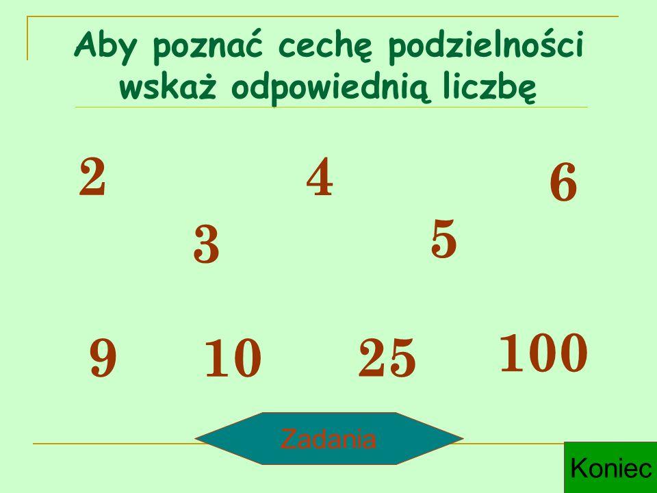 Cecha podzielności przez 2 Liczba jest podzielna przez 2, jeśli jej ostatnią cyfrą jest: 0, 2, 4, 6 lub 8