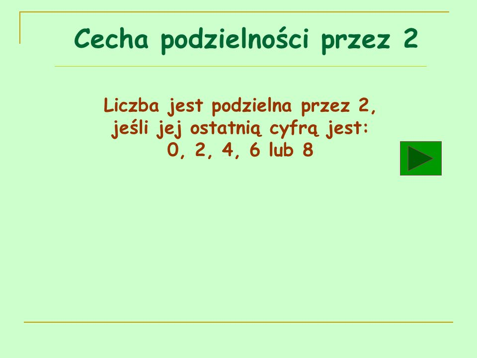 Liczba jest podzielna przez 2, jeśli jej ostatnią cyfrą jest: 0, 2, 4, 6 lub 8 Liczby podzielne przez 2 nazywamy liczbami parzystymi