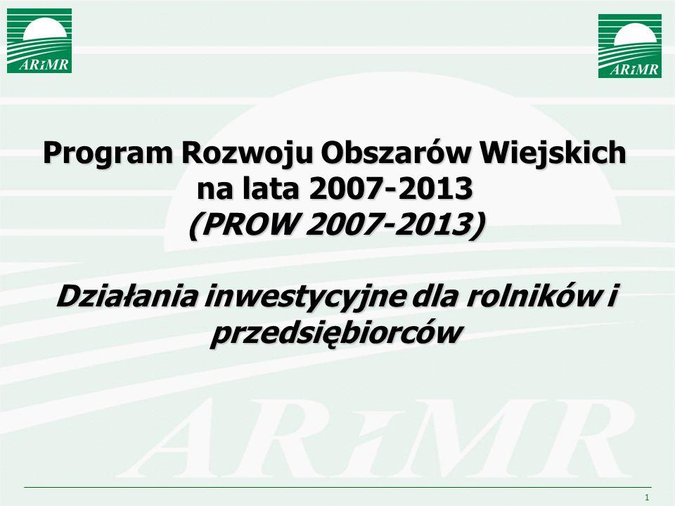 1 Program Rozwoju Obszarów Wiejskich na lata 2007-2013 (PROW 2007-2013) Działania inwestycyjne dla rolników i przedsiębiorców