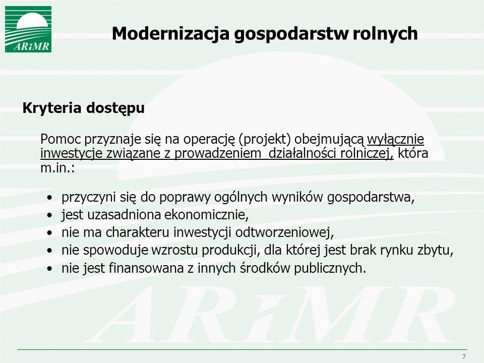 7 Modernizacja gospodarstw rolnych Kryteria dostępu Pomoc przyznaje się na operację (projekt) obejmującą wyłącznie inwestycje związane z prowadzeniem