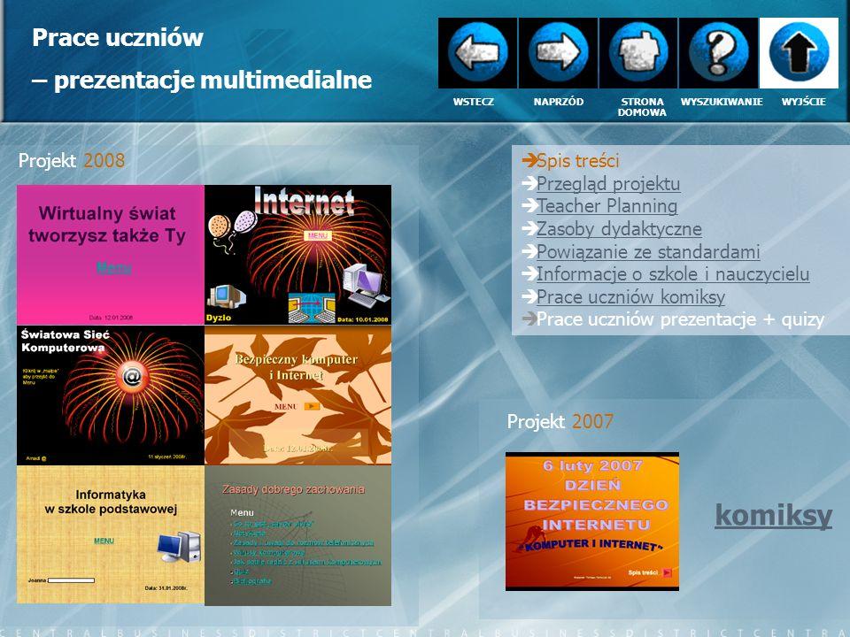 Prace uczniów – prezentacje multimedialne Spis treści Przegląd projektu Teacher Planning Zasoby dydaktyczne Powiązanie ze standardami Informacje o szk