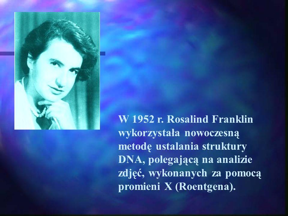 W 1952 r. Rosalind Franklin wykorzystała nowoczesną metodę ustalania struktury DNA, polegającą na analizie zdjęć, wykonanych za pomocą promieni X (Roe